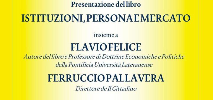 """22 gennaio 2014 – Presentazione del libro """"Istituzioni, persona e mercato"""" di Flavio Felice"""