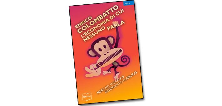"""La recensione del libro """"L'economia di cui nessuno parla"""" di Enrico Colombatto"""
