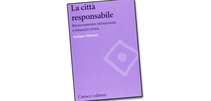 """La recensione del libro """"La città responsabile"""" di Stefano Moroni"""