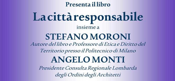 """28 aprile 2014 – Presentazione del libro """"La cittA� responsabile"""" di Stefano Moroni"""