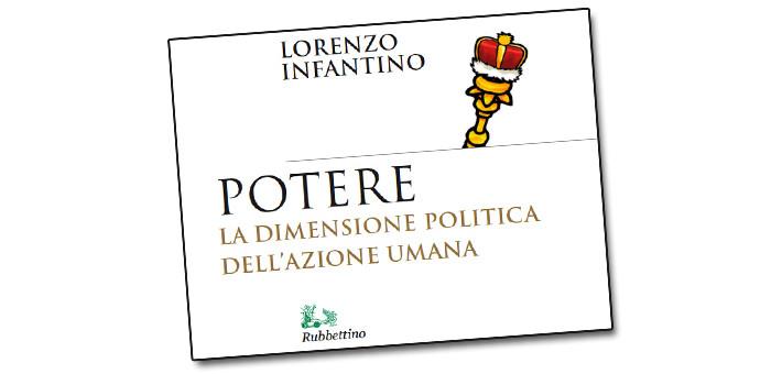 """La nostra recensione del volume """"Potere – La dimensione politica dell'azione umana"""" del Professor Lorenzo Infantino"""