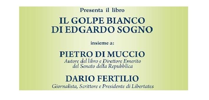 """Lunedì 23 novembre 2015 – Presentazione del libro """"Il golpe bianco di Edgardo Sogno"""" di Pietro Di Muccio"""