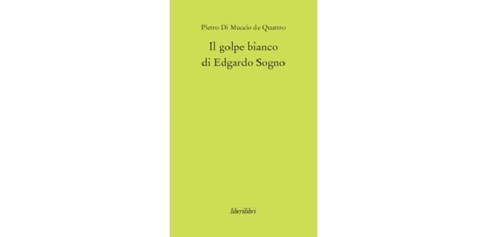 """Recensione del libro """"Il golpe bianco di Edgardo Sogno"""" di Pietro Di Muccio de Quattro"""