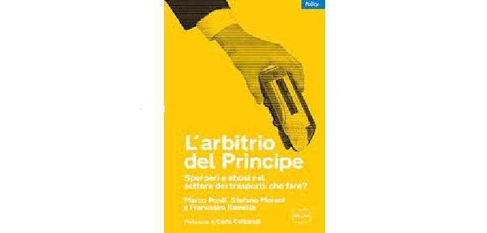 """Recensione del libro """"L'arbitrio del principe"""" di Marco Ponti, Stefano Moroni e Francesco Ramella"""