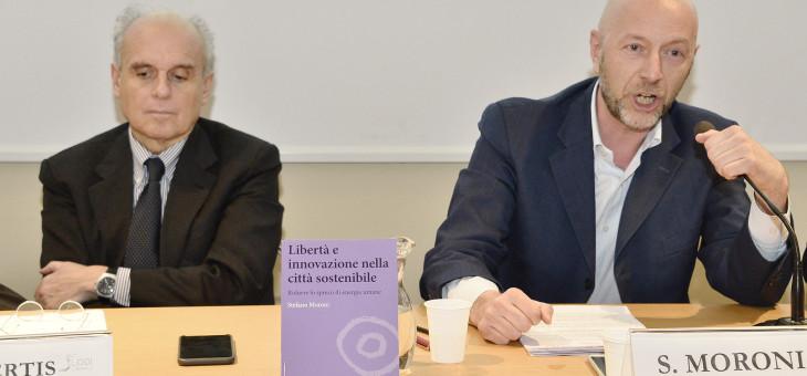 """Presentazione del libro """"Libertà e innovazione nella città sostenibile"""" di Stefano Moroni"""