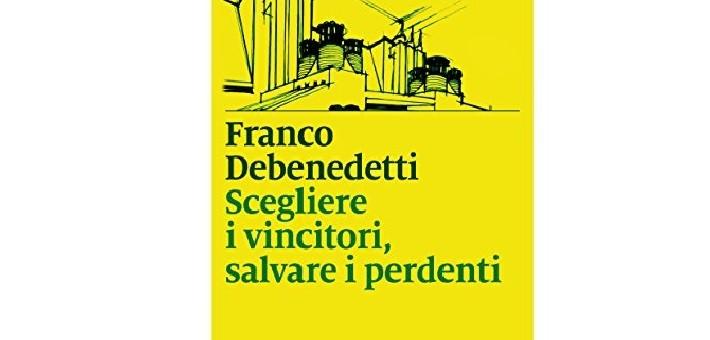 """Recensione del libro """"Scegliere i vincitori, salvare i perdenti"""" di Franco Debenedetti"""