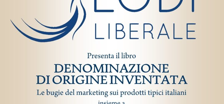 """PRESENTAZIONE DEL VOLUME: """"DENOMINAZIONE DI ORIGINE INVENTATA, LE BUGIE DEL MARKETING SUI PRODOTTI TIPICI ITALIANI """" DI ALBERTO GRANDI"""